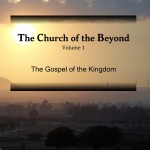 The Church of the Beyond, vol. 1: The Gospel of the Kingdom